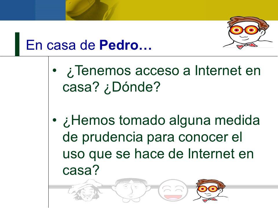 En casa de Pedro… ¿Tenemos acceso a Internet en casa ¿Dónde