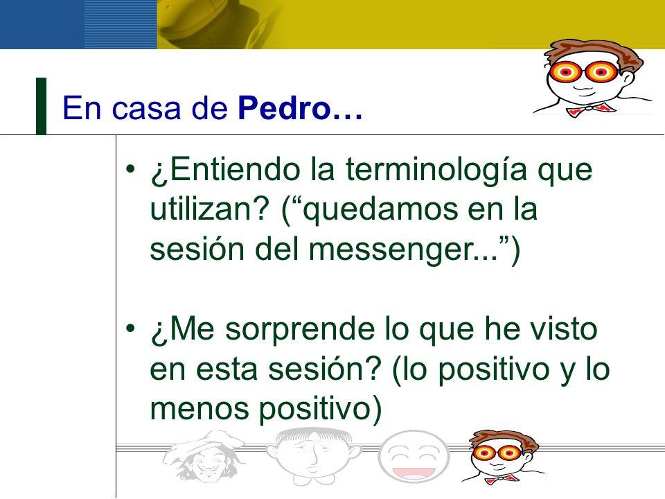 En casa de Pedro… ¿Entiendo la terminología que utilizan ( quedamos en la sesión del messenger... )