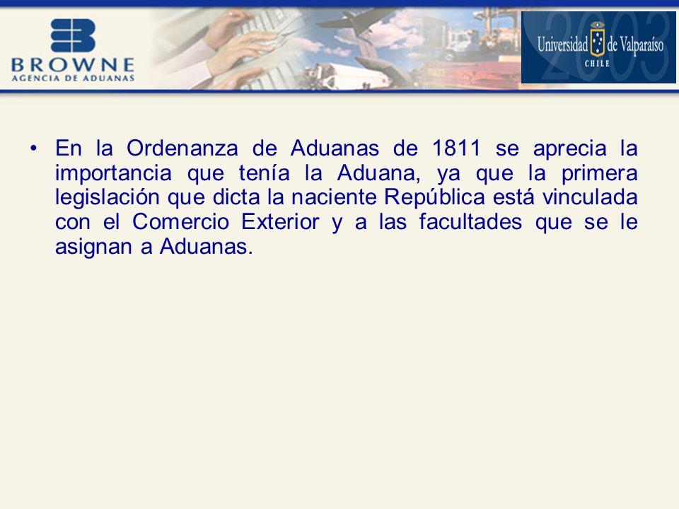 En la Ordenanza de Aduanas de 1811 se aprecia la importancia que tenía la Aduana, ya que la primera legislación que dicta la naciente República está vinculada con el Comercio Exterior y a las facultades que se le asignan a Aduanas.