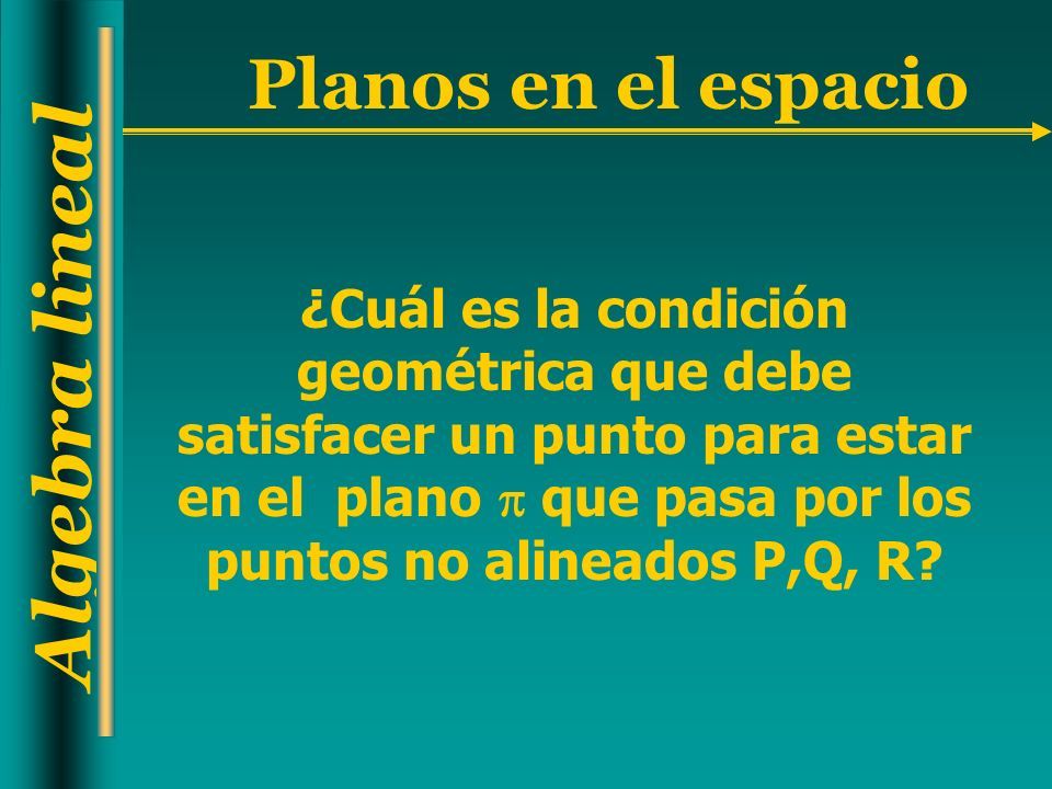 ¿Cuál es la condición geométrica que debe satisfacer un punto para estar en el plano  que pasa por los puntos no alineados P,Q, R