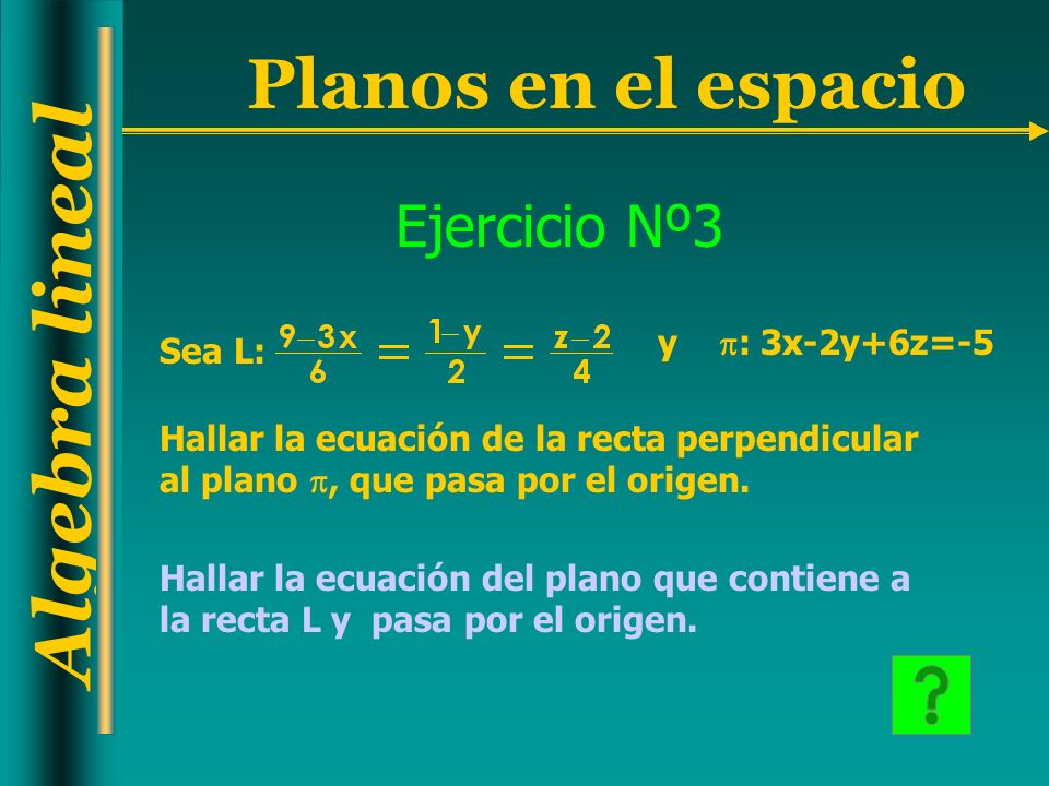Ejercicio Nº3 y : 3x-2y+6z=-5 Sea L: