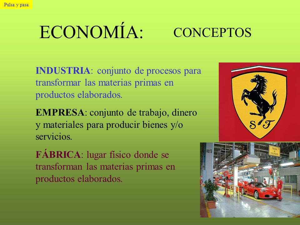 Pulsa y pasa ECONOMÍA: CONCEPTOS. INDUSTRIA: conjunto de procesos para transformar las materias primas en productos elaborados.