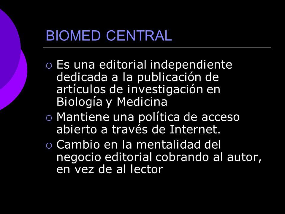 BIOMED CENTRAL Es una editorial independiente dedicada a la publicación de artículos de investigación en Biología y Medicina.