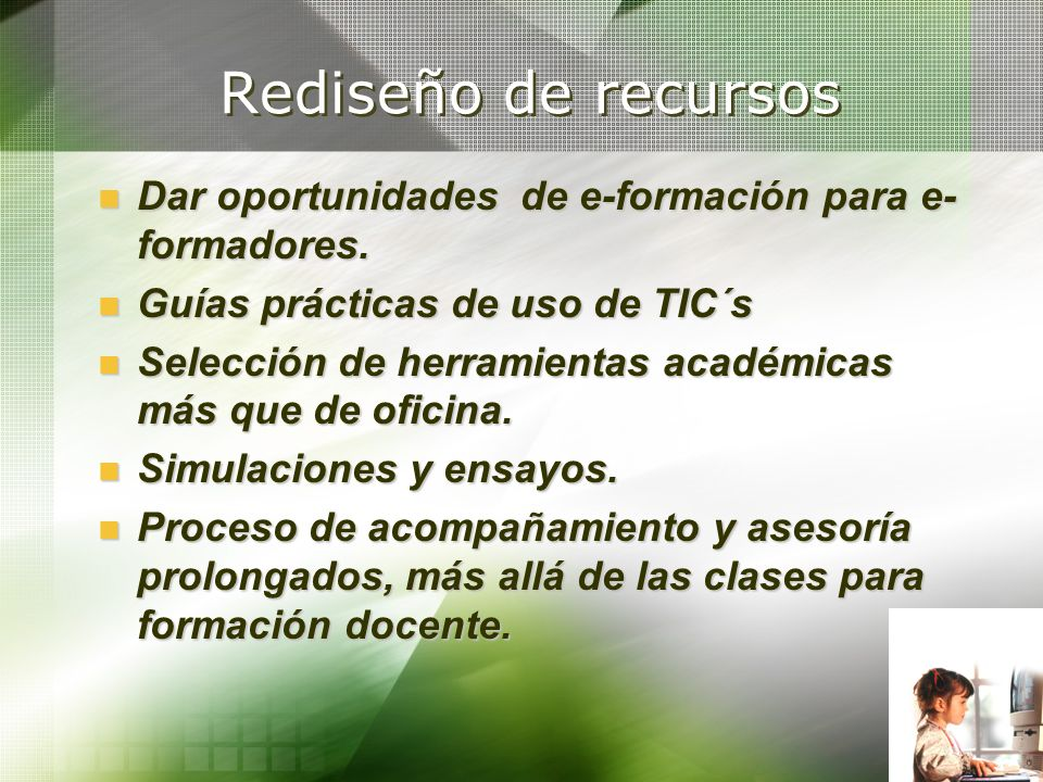 Rediseño de recursos Dar oportunidades de e-formación para e-formadores. Guías prácticas de uso de TIC´s.