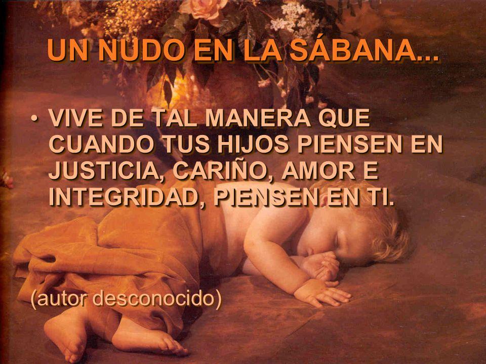 VIVE DE TAL MANERA QUE CUANDO TUS HIJOS PIENSEN EN JUSTICIA, CARIÑO, AMOR E INTEGRIDAD, PIENSEN EN TI.