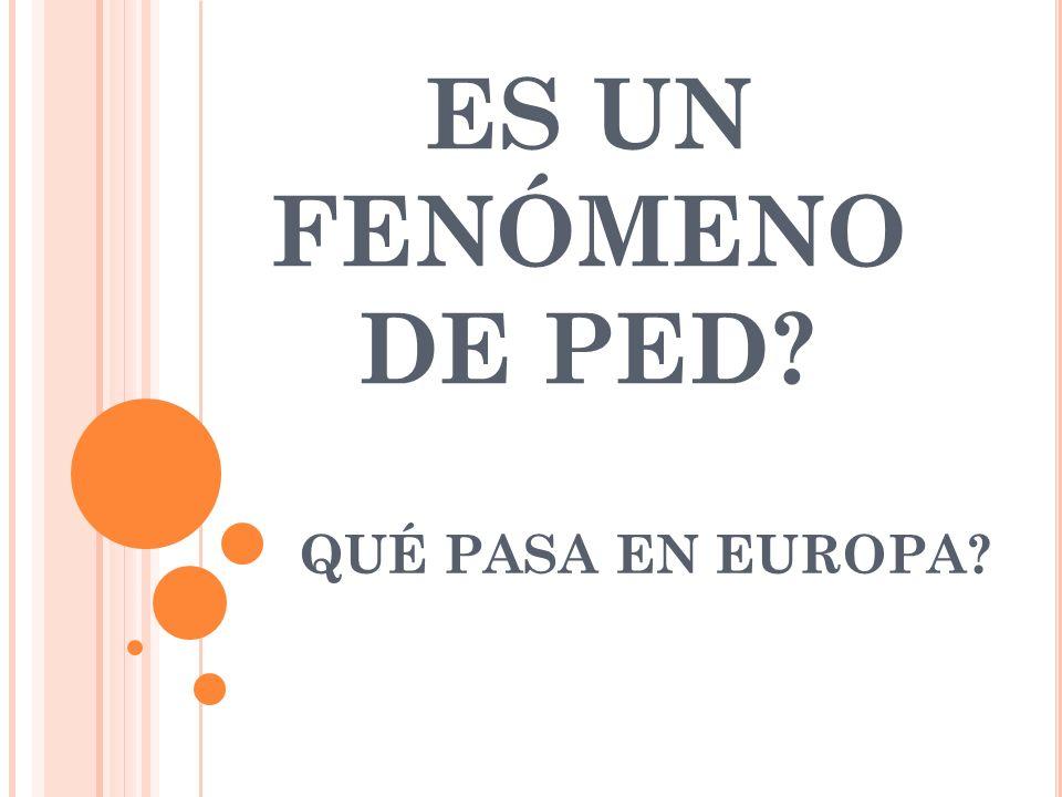ES UN FENÓMENO DE PED QUÉ PASA EN EUROPA