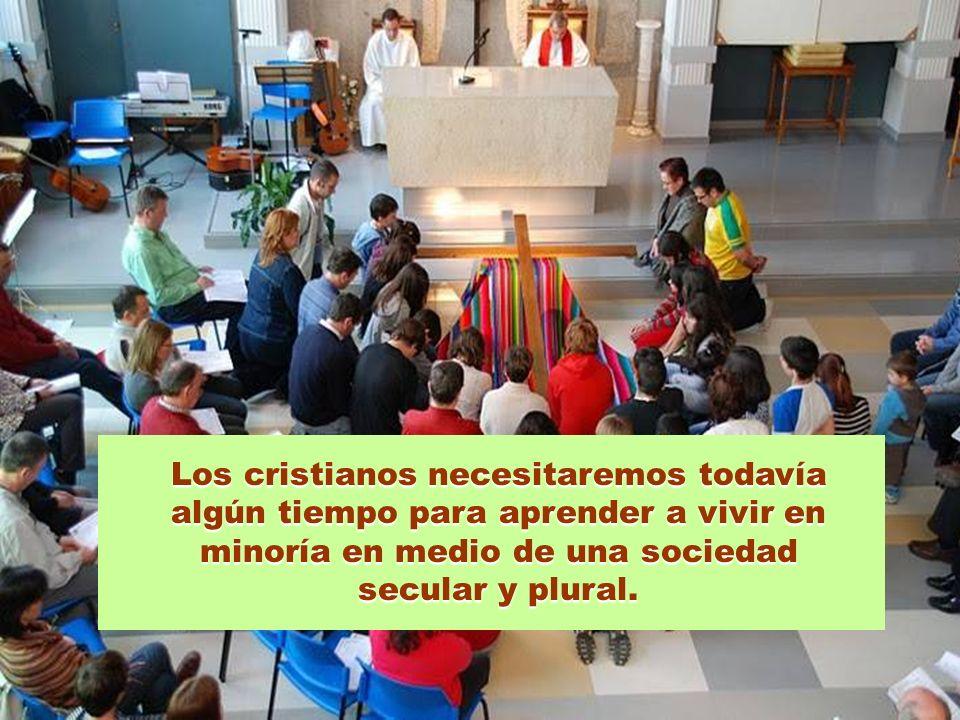 Los cristianos necesitaremos todavía algún tiempo para aprender a vivir en minoría en medio de una sociedad secular y plural.