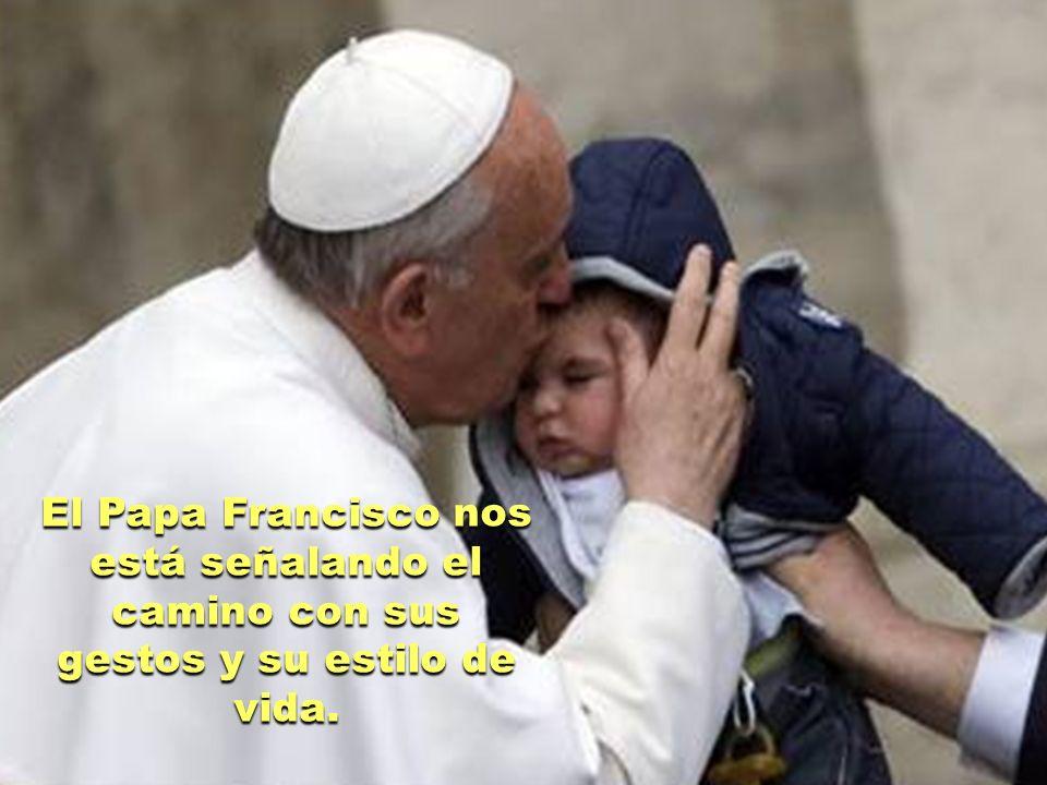 El Papa Francisco nos está señalando el camino con sus gestos y su estilo de vida.