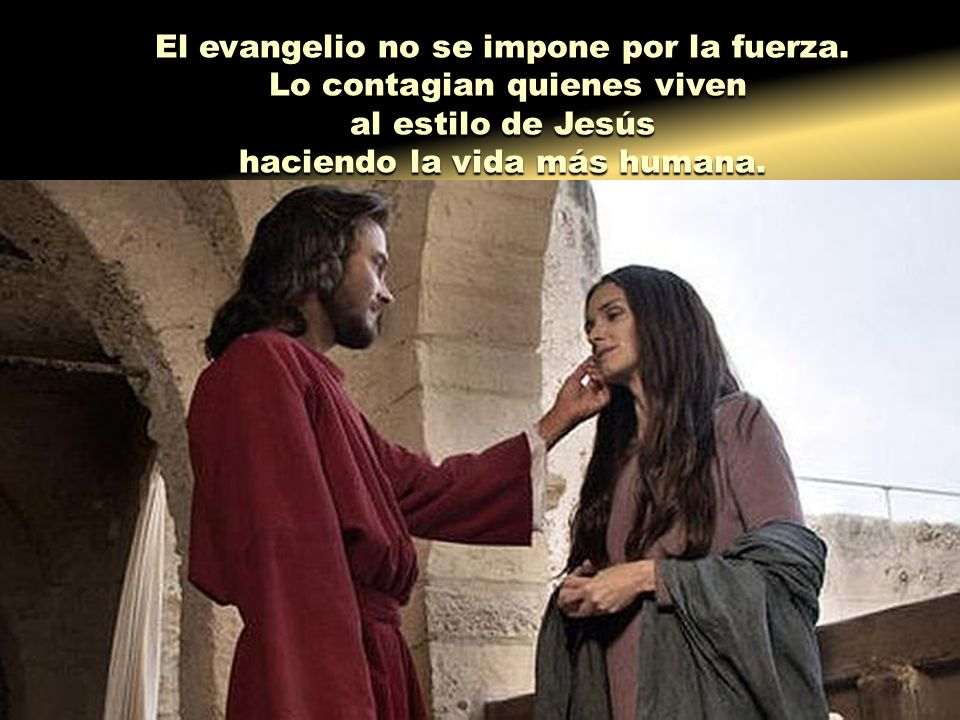 El evangelio no se impone por la fuerza. Lo contagian quienes viven