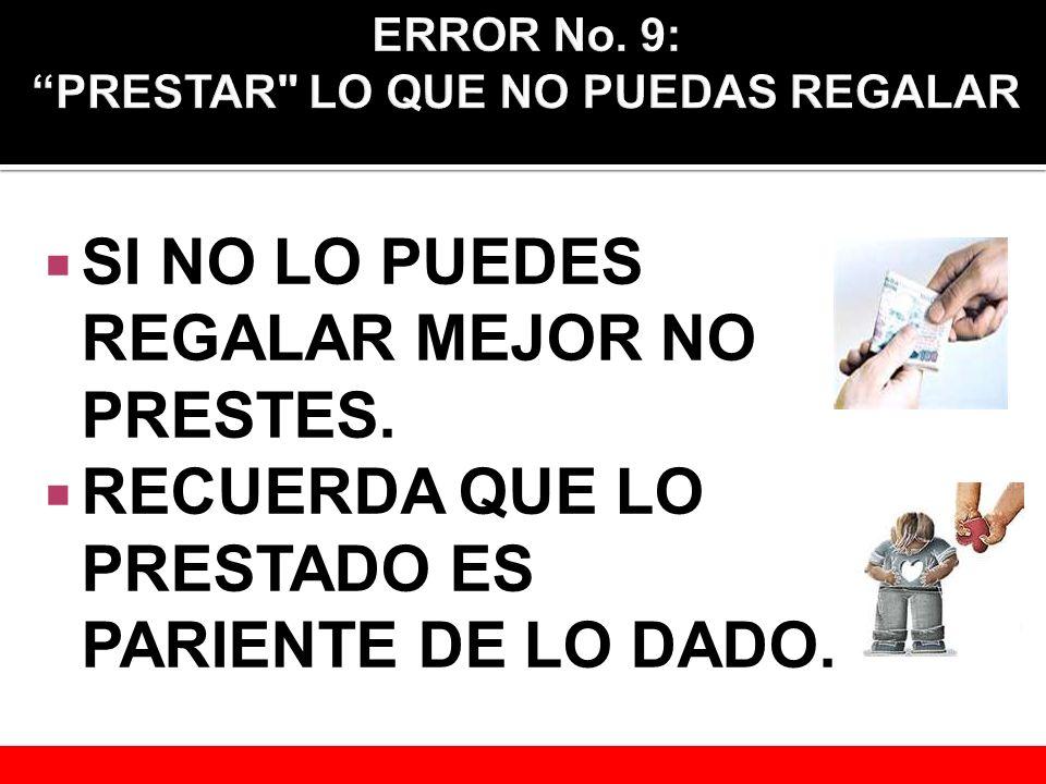 ERROR No. 9: PRESTAR LO QUE NO PUEDAS REGALAR