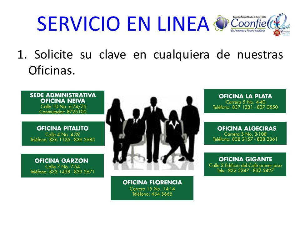 SERVICIO EN LINEA 1. Solicite su clave en cualquiera de nuestras Oficinas.