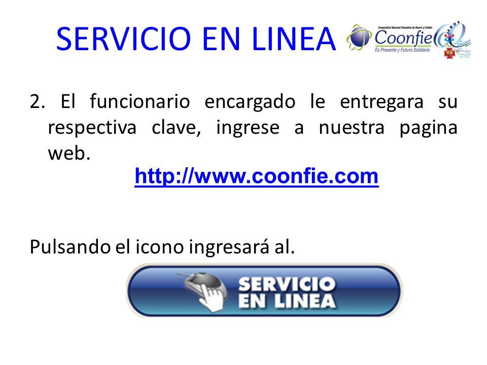 SERVICIO EN LINEA 2. El funcionario encargado le entregara su respectiva clave, ingrese a nuestra pagina web. Pulsando el icono ingresará al.