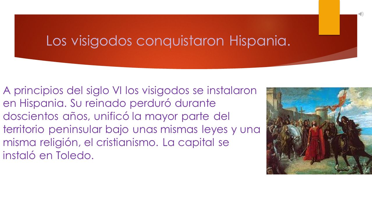 Los visigodos conquistaron Hispania.