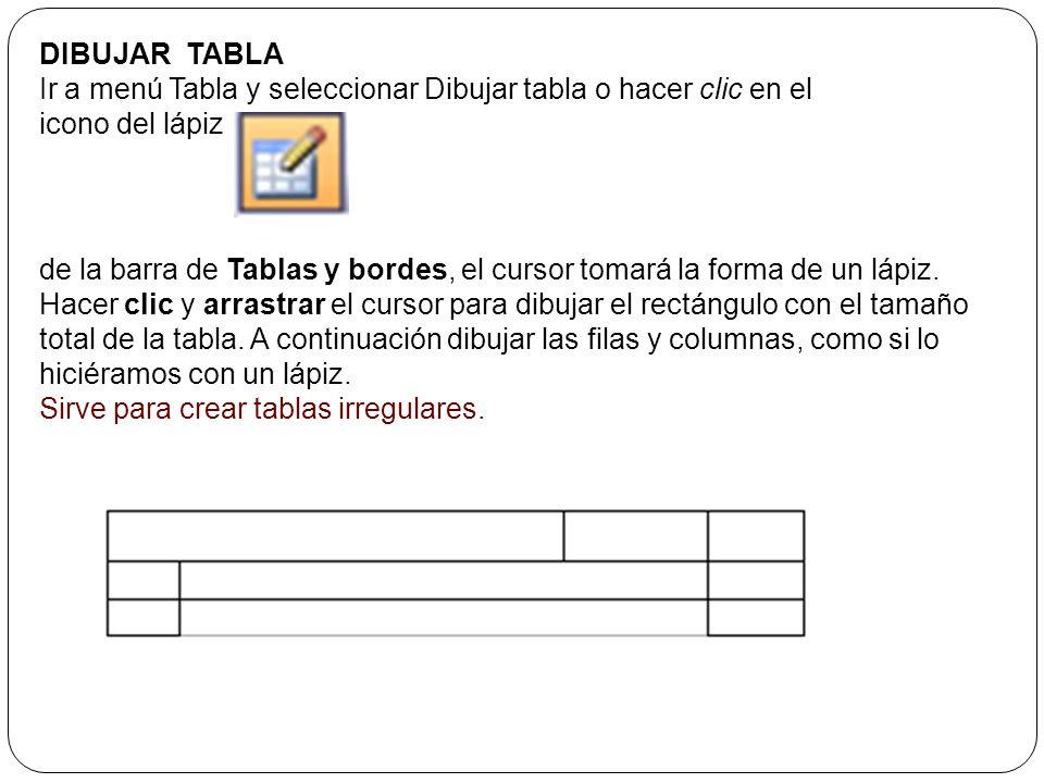 DIBUJAR TABLA Ir a menú Tabla y seleccionar Dibujar tabla o hacer clic en el icono del lápiz.