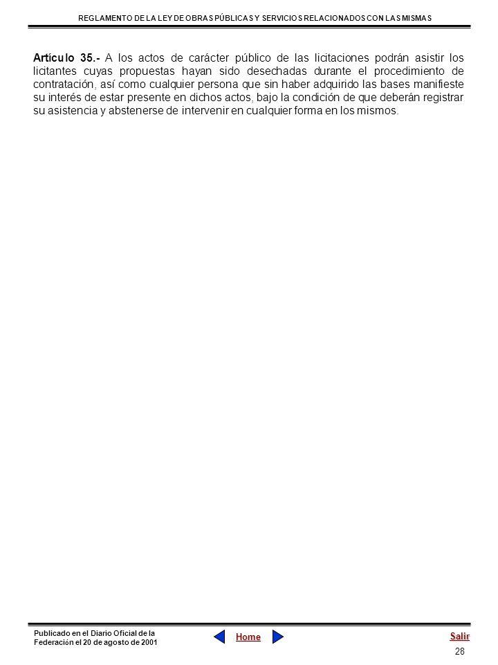 Artículo 35.- A los actos de carácter público de las licitaciones podrán asistir los licitantes cuyas propuestas hayan sido desechadas durante el procedimiento de contratación, así como cualquier persona que sin haber adquirido las bases manifieste su interés de estar presente en dichos actos, bajo la condición de que deberán registrar su asistencia y abstenerse de intervenir en cualquier forma en los mismos.