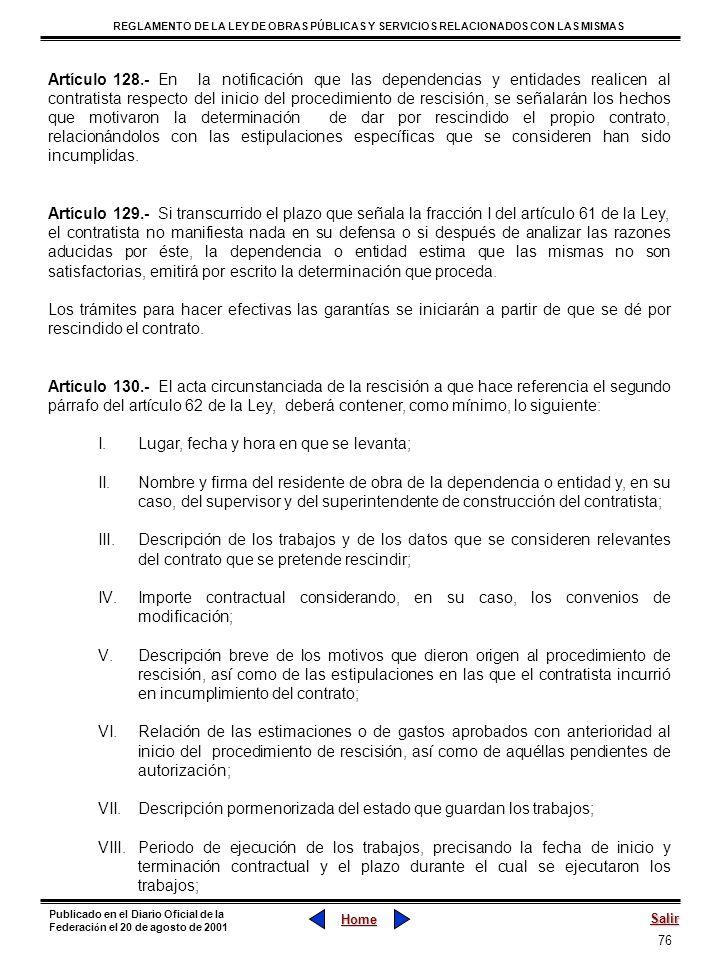 Artículo 128.- En la notificación que las dependencias y entidades realicen al contratista respecto del inicio del procedimiento de rescisión, se señalarán los hechos que motivaron la determinación de dar por rescindido el propio contrato, relacionándolos con las estipulaciones específicas que se consideren han sido incumplidas.