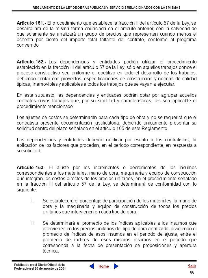Artículo 151.- El procedimiento que establece la fracción II del artículo 57 de la Ley, se desarrollará de la misma forma enunciada en el artículo anterior, con la salvedad de que solamente se analizará un grupo de precios que representen cuando menos el ochenta por ciento del importe total faltante del contrato, conforme al programa convenido.
