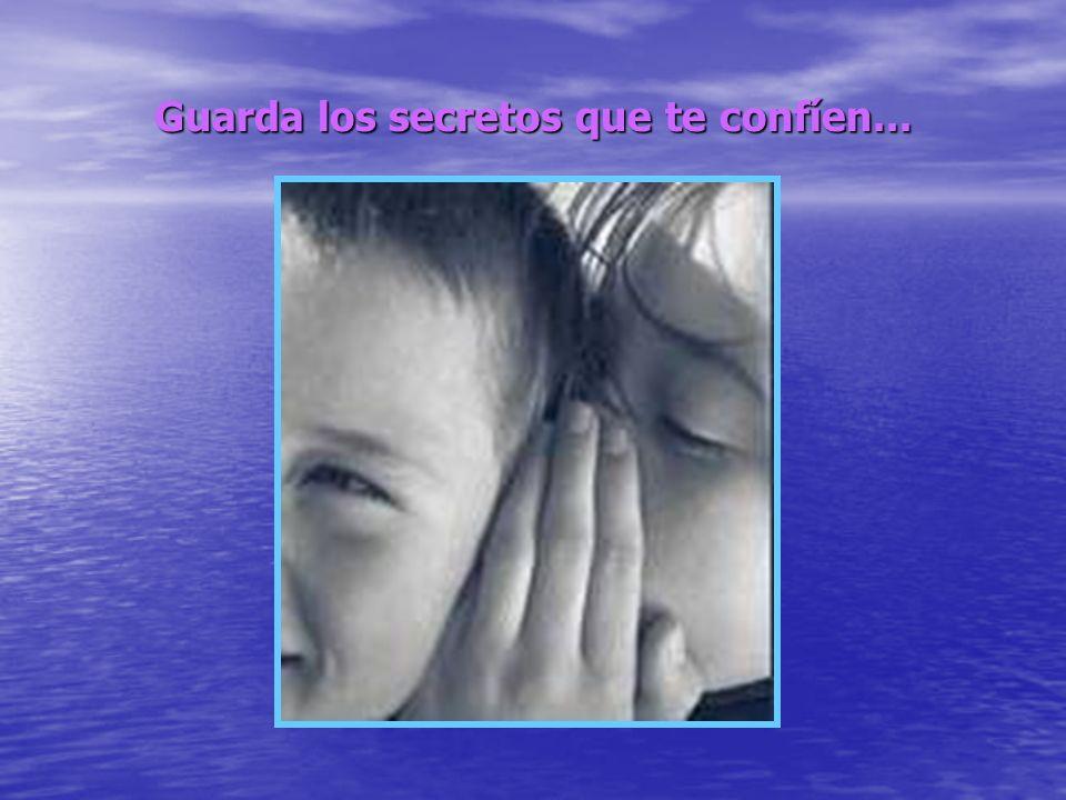 Guarda los secretos que te confíen...