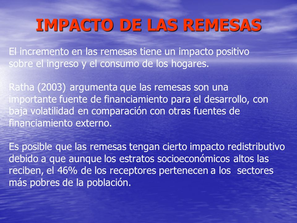 IMPACTO DE LAS REMESAS El incremento en las remesas tiene un impacto positivo. sobre el ingreso y el consumo de los hogares.