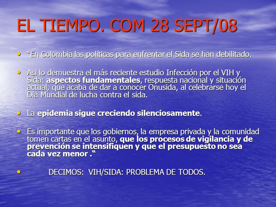 EL TIEMPO. COM 28 SEPT/08 En Colombia las políticas para enfrentar el Sida se han debilitado.