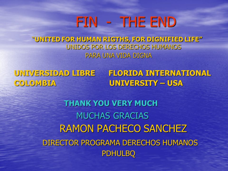 FIN - THE END UNITED FOR HUMAN RIGTHS, FOR DIGNIFIED LIFE UNIDOS POR LOS DERECHOS HUMANOS.