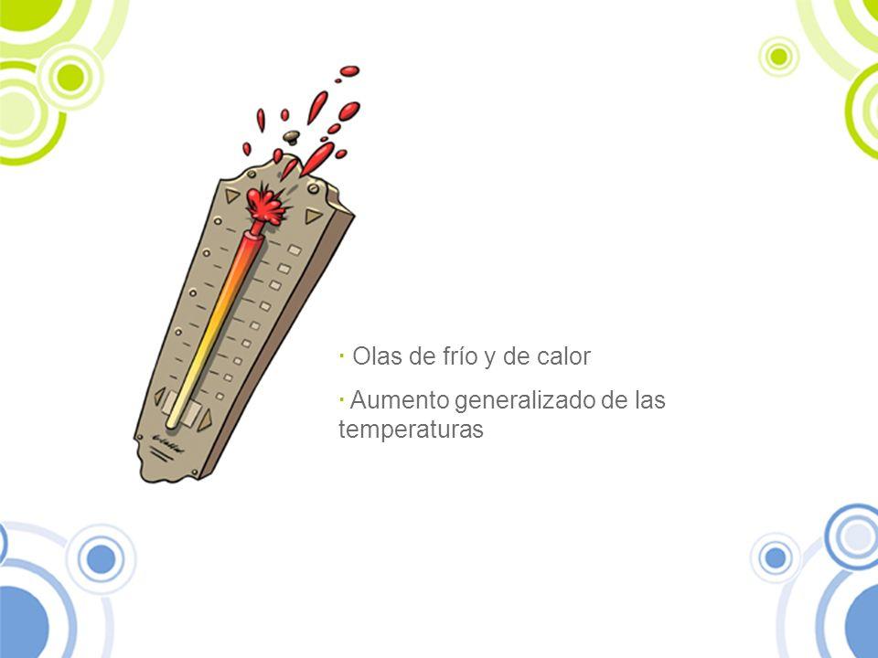 · Olas de frío y de calor · Aumento generalizado de las temperaturas