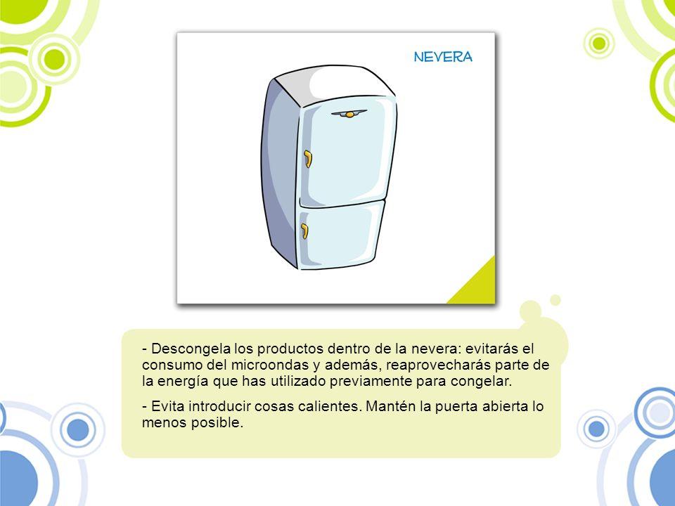Descongela los productos dentro de la nevera: evitarás el consumo del microondas y además, reaprovecharás parte de la energía que has utilizado previamente para congelar.