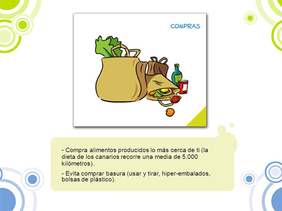 Compra alimentos producidos lo más cerca de ti (la dieta de los canarios recorre una media de 5.000 kilómetros).