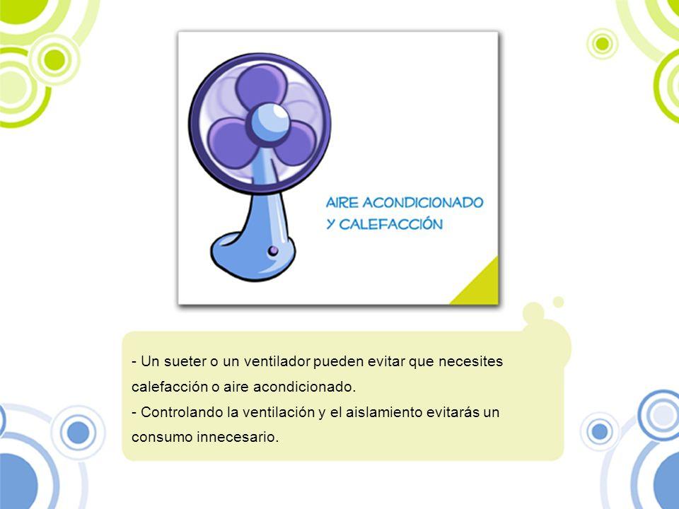Un sueter o un ventilador pueden evitar que necesites calefacción o aire acondicionado.
