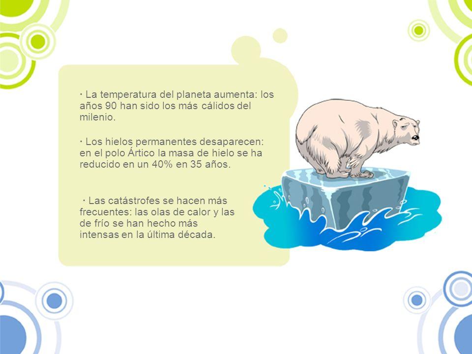 · La temperatura del planeta aumenta: los años 90 han sido los más cálidos del milenio.