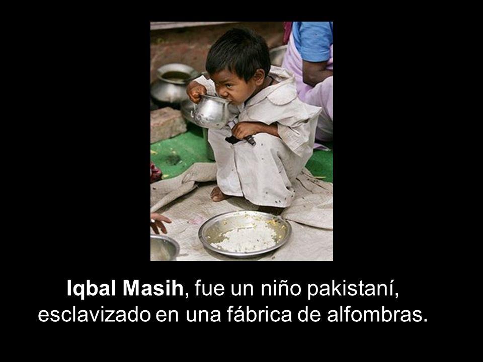 Iqbal Masih, fue un niño pakistaní, esclavizado en una fábrica de alfombras.