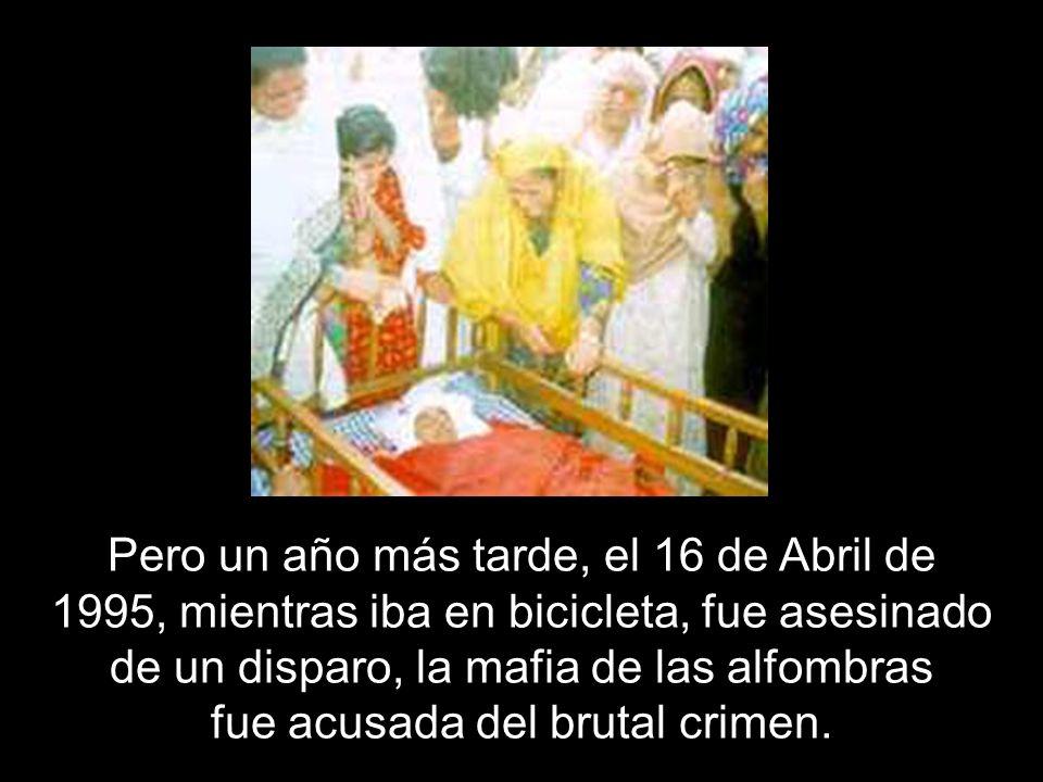 Pero un año más tarde, el 16 de Abril de 1995, mientras iba en bicicleta, fue asesinado de un disparo, la mafia de las alfombras fue acusada del brutal crimen.