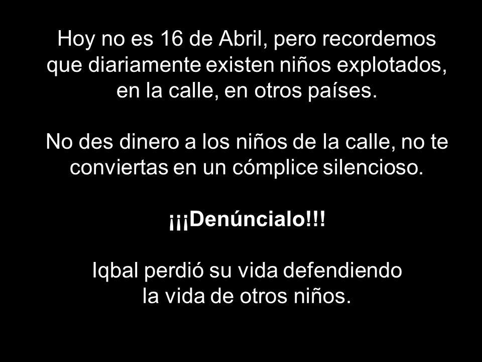 Hoy no es 16 de Abril, pero recordemos que diariamente existen niños explotados, en la calle, en otros países.