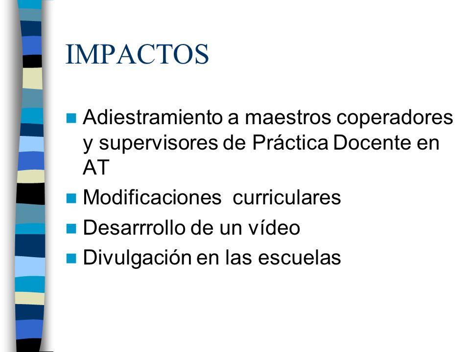 IMPACTOS Adiestramiento a maestros coperadores y supervisores de Práctica Docente en AT. Modificaciones curriculares.