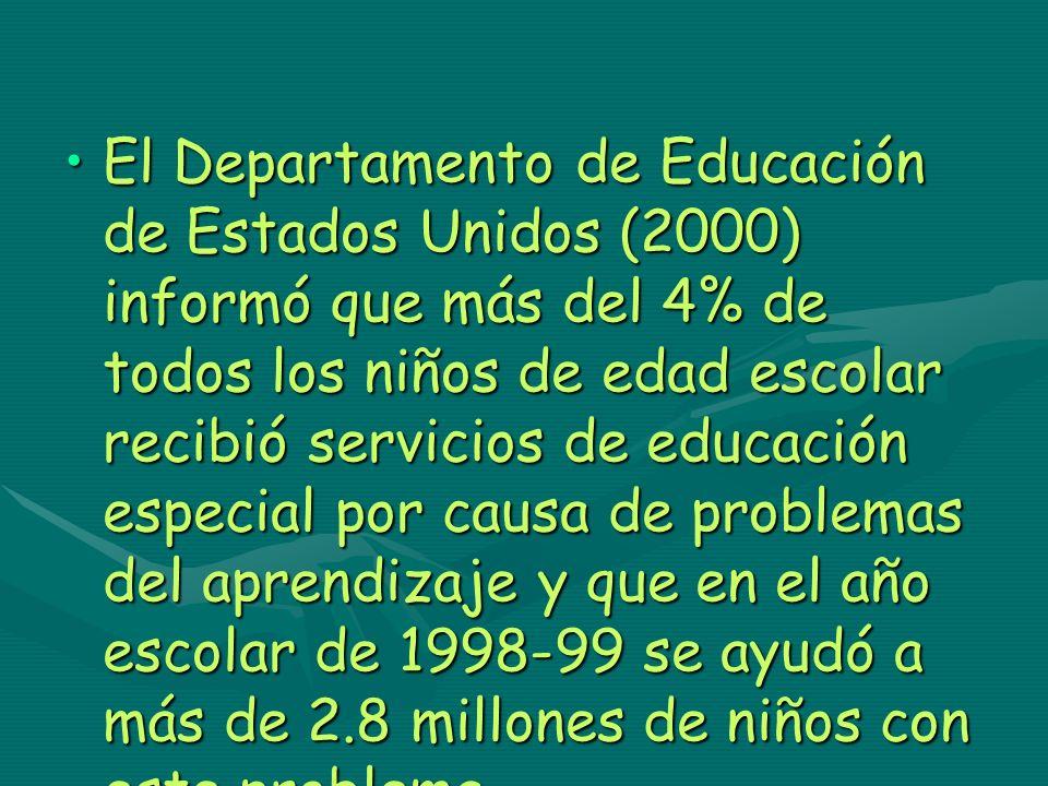 El Departamento de Educación de Estados Unidos (2000) informó que más del 4% de todos los niños de edad escolar recibió servicios de educación especial por causa de problemas del aprendizaje y que en el año escolar de 1998-99 se ayudó a más de 2.8 millones de niños con este problema.