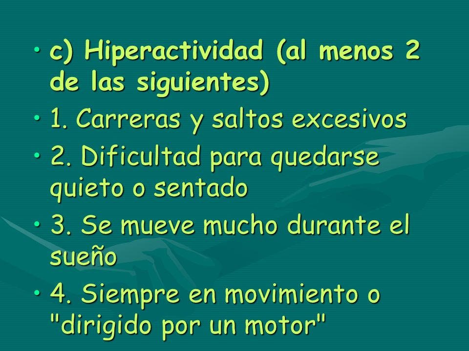 c) Hiperactividad (al menos 2 de las siguientes)