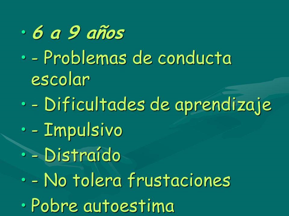 6 a 9 años - Problemas de conducta escolar. - Dificultades de aprendizaje. - Impulsivo. - Distraído.