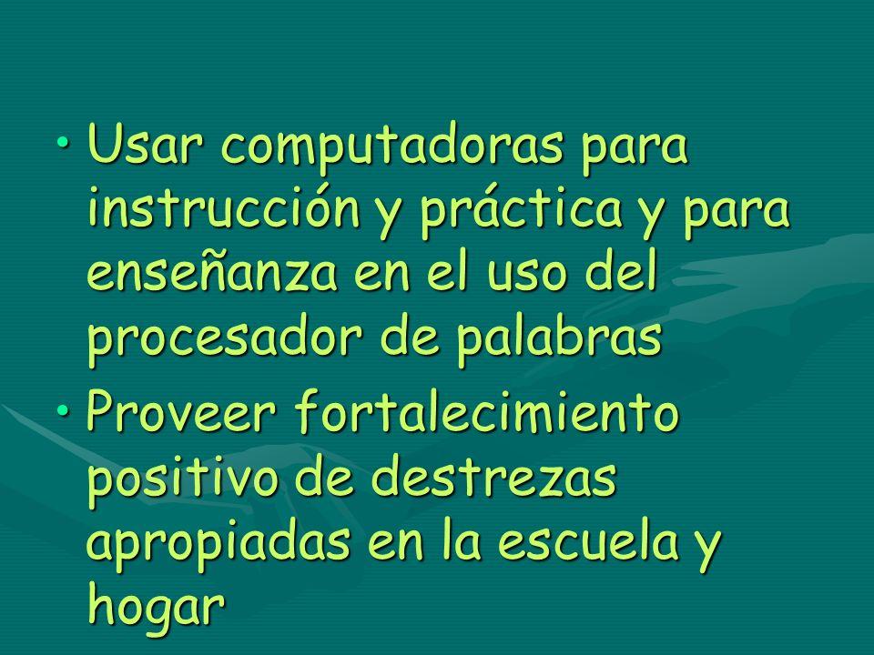 Usar computadoras para instrucción y práctica y para enseñanza en el uso del procesador de palabras