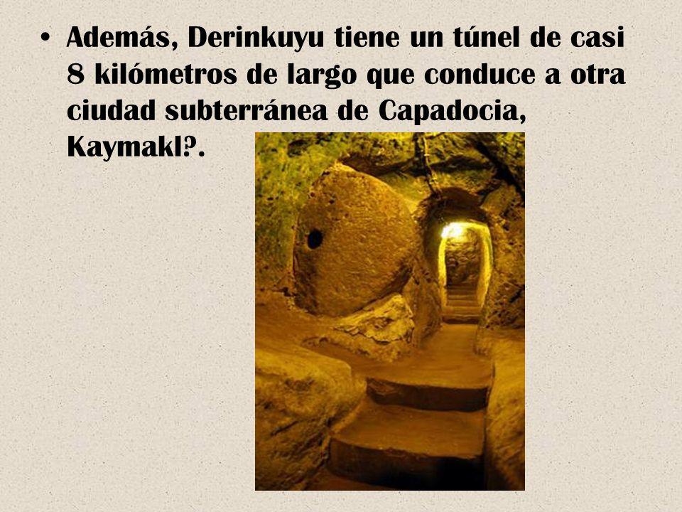 Además, Derinkuyu tiene un túnel de casi 8 kilómetros de largo que conduce a otra ciudad subterránea de Capadocia, Kaymakl .