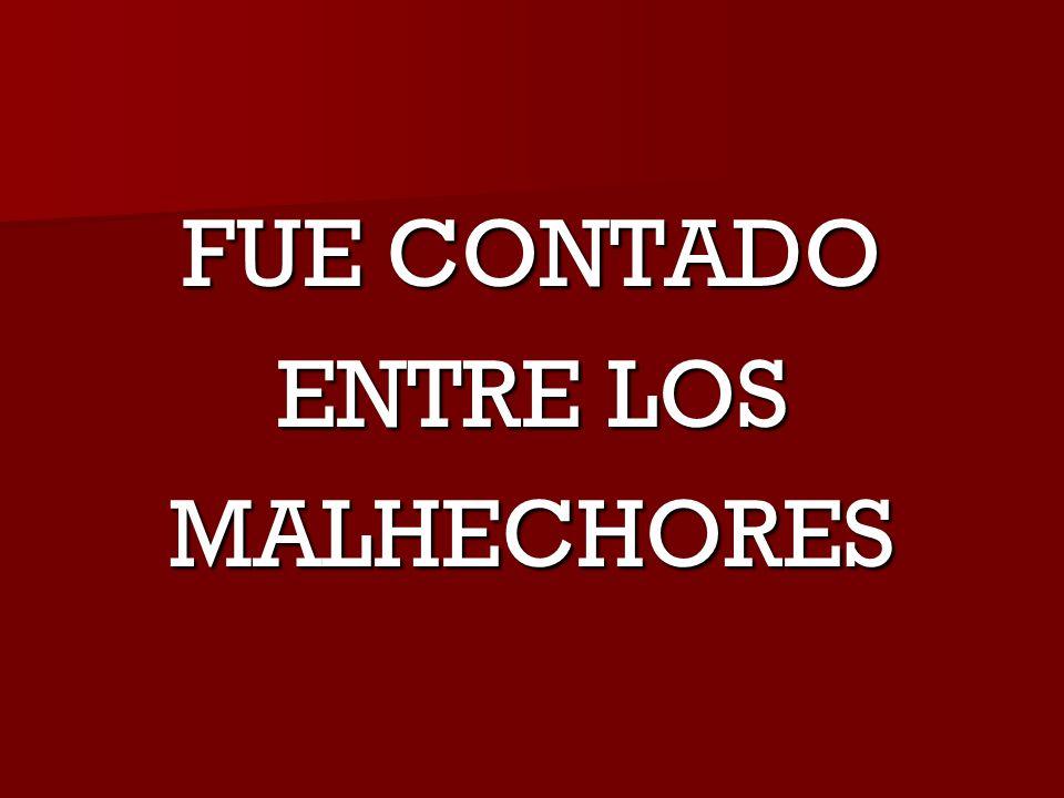 FUE CONTADO ENTRE LOS MALHECHORES