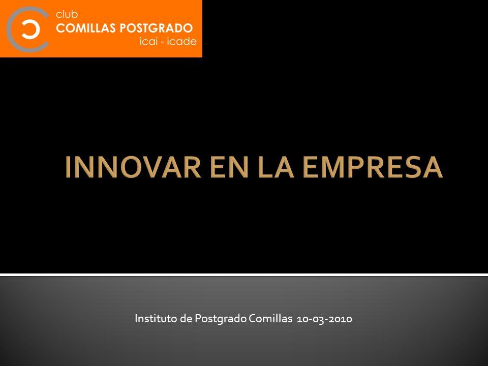 INNOVAR EN LA EMPRESA Instituto de Postgrado Comillas 10-03-2010