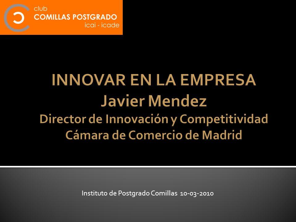 INNOVAR EN LA EMPRESA Javier Mendez Director de Innovación y Competitividad Cámara de Comercio de Madrid