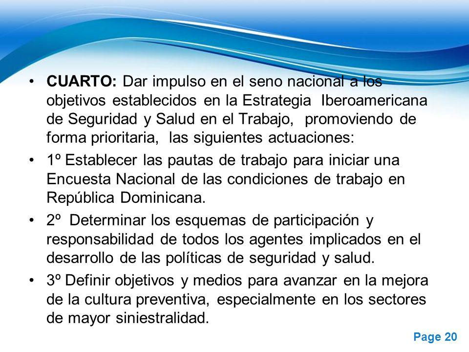 CUARTO: Dar impulso en el seno nacional a los objetivos establecidos en la Estrategia Iberoamericana de Seguridad y Salud en el Trabajo, promoviendo de forma prioritaria, las siguientes actuaciones: