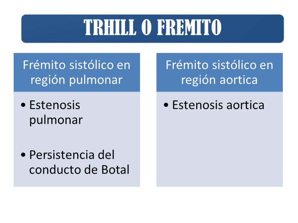 TRHILL O FREMITO Frémito sistólico en región pulmonar