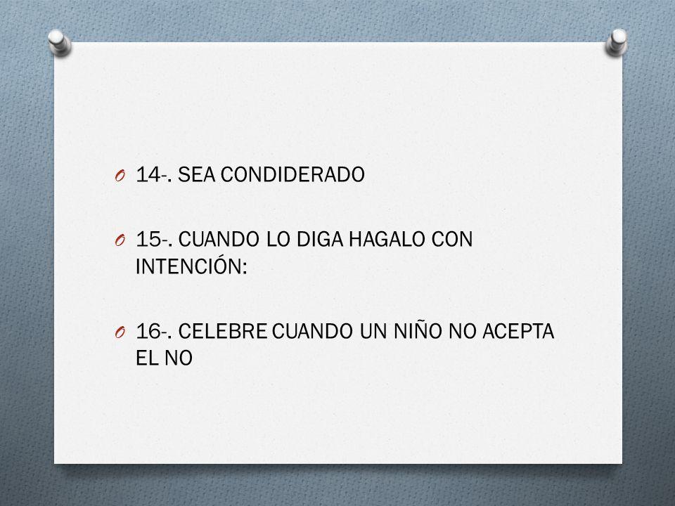 14-. SEA CONDIDERADO 15-. CUANDO LO DIGA HAGALO CON INTENCIÓN: 16-.