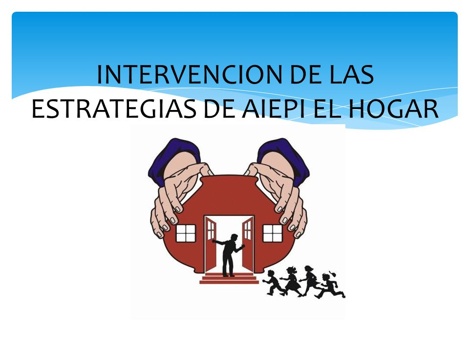 INTERVENCION DE LAS ESTRATEGIAS DE AIEPI EL HOGAR