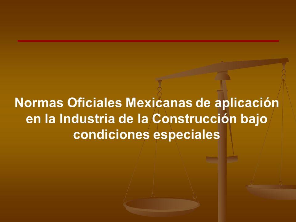 Normas Oficiales Mexicanas de aplicación en la Industria de la Construcción bajo condiciones especiales