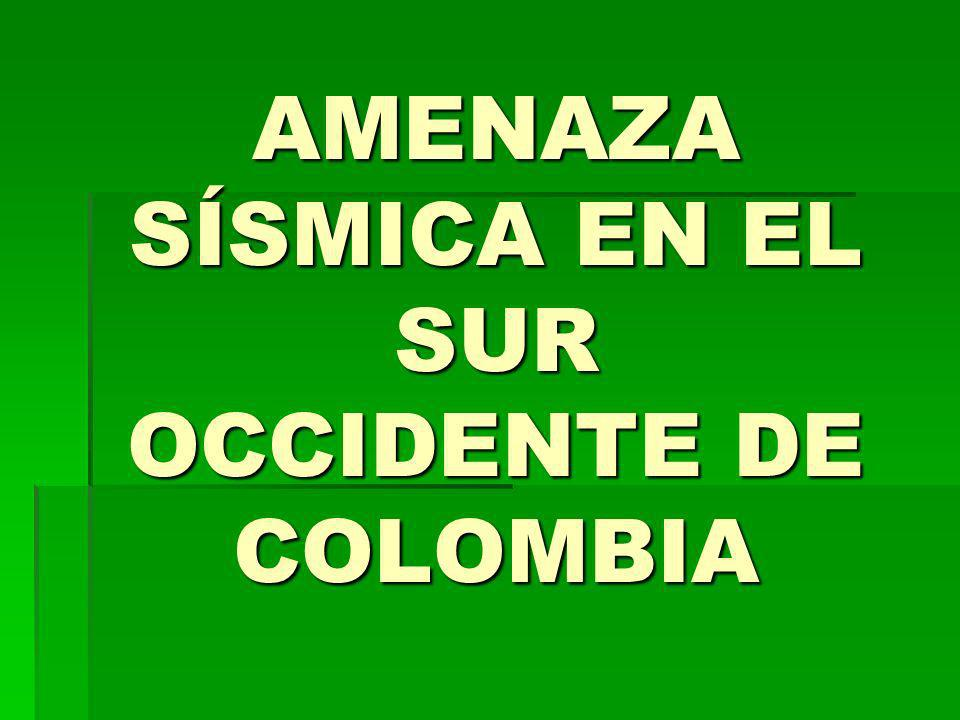 AMENAZA SÍSMICA EN EL SUR OCCIDENTE DE COLOMBIA