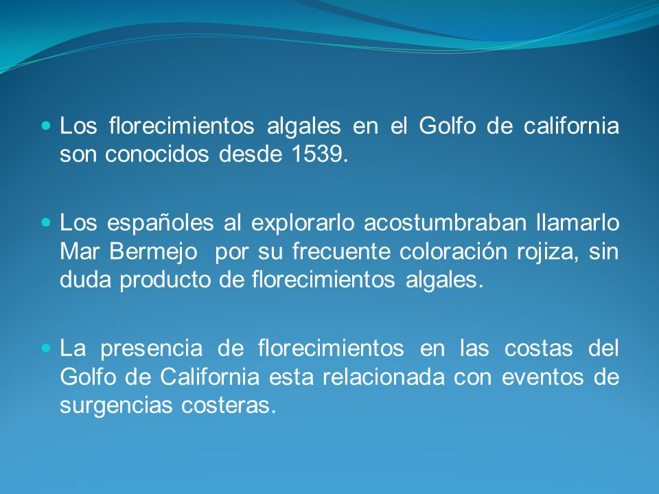 Los florecimientos algales en el Golfo de california son conocidos desde 1539.