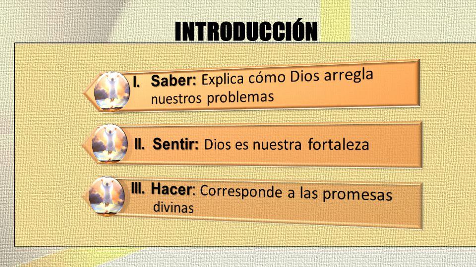 INTRODUCCIÓN I. Saber: Explica cómo Dios arregla nuestros problemas